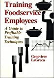 Training Foodservice Employees : A Guide to Profitable Training Techniques, LaGreca, Genevieve, 0442259824