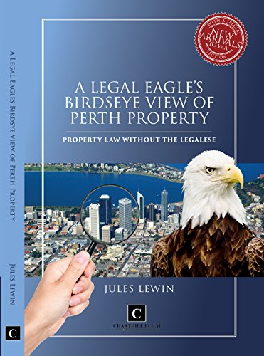 A Legal Eagle's Birdseye View of Perth Property: Property Law Without The Legalese (Birdseye View Business)