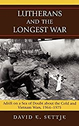 Lutherans and the Longest War: Adrift on a Sea of Doubt about the Cold and Vietnam Wars, 1964-1975 by David E. Settje (2006-12-19)