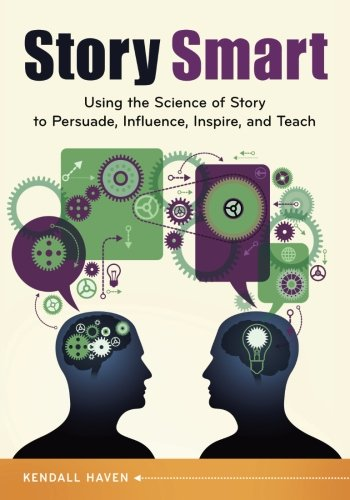 Pdf Social Sciences Story Smart: Using the Science of Story to Persuade, Influence, Inspire, and Teach
