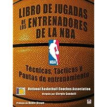 Libro de jugadas de los entrenadores de la NBA / NBA Coaches Playbook: Tecnicas, tacticas y pautas de entrenamiento / Techniques, Tactics and Training Guidelines