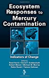 Ecosystem Responses to Mercury Contamination: Indicators of Change (Society of Environmental Toxicology and Chemistry)