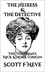 The Heiress & The Detective: The Thin Man's Nick & Nora: Origin (Scott F Neve's Prequels, Sequels and Parodies Book 7) (English Edition)