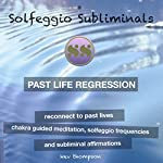 Past Life Regression, Reconnect to Past Lives: Chakra Guided Meditation, Solfeggio Frequencies & Subliminal Affirmations | Solfeggio Subliminals