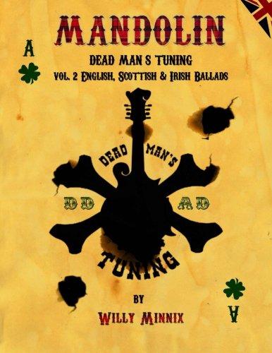 Download Mandolin Dead Man's Tuning Vol. 2: English, Scottish and Irish Ballads (Volume 2) PDF