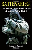 Rattenkrieg! The Art and Science of Close Quarters Battle Pistol [Paperback] [2012] (Author) Robert K. Taubert, Michael E. Conti