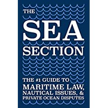 The Sea Section: The #1 Guide to Maritime Law, Nautical Issues, & Private Ocean Disputes