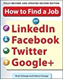 How to Find a Job on LinkedIn, Facebook, Twitter and Google+ 2/E (Business Books)