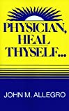 Physician, Heal Thyself by Allegro, John Marco (1986) Hardcover
