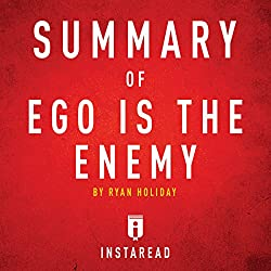 Summary of Ego Is the Enemy by Ryan Holiday | Includes Analysis