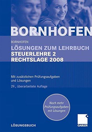Lösungen zum Lehrbuch Steuerlehre 2 Rechtslage 2008: Mit zusätzlichen Prüfungsaufgaben und Lösungen