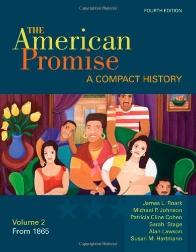 Download The American Promise: A Compact History, Volume II: From 1865 4th Edition by Roark, James L., Johnson, Michael P., Cohen, Patricia Cline, [Paperback] ebook