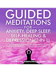 Guided Meditations for Anxiety, Deep Sleep, Self-Healing & Depression (2 in 1): 10+ Hours Of Positive Affirmations & Mindfulness to Raise Your Vibration, Overcome Insomnia & Live Your Happiest Life
