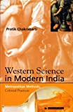 Western Science in Modern India : Metropolitan Methods, Colonial Practices, Chakrabarti, Pratik, 8178240785