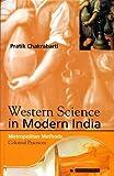 Western Science in Modern India : Metropolitan Methods, Colonial Practices, Chakrabarti, Pratik, 8178240785
