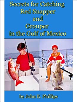 Secrets for Catching Red Snapper and Grouper in the Gulf of Mexico by [Phillips, John E.]