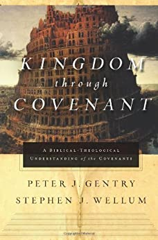 Kingdom through Covenant: A Biblical-Theological Understanding of the Covenants by [Gentry, Peter J., Wellum, Stephen J.]