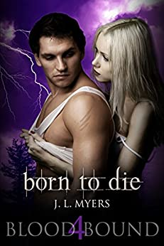 Born To Die: A Vampire Paranormal Romance (Blood Bound Series Book 4) by [Myers, J.L.]