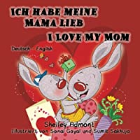 Ich habe meine Mama lieb I Love My Mom (bilingual german books, german children's books): kinderbuch, german english bilingual,german kids books, (German English Bilingual Collection)