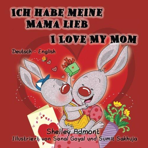 Ich habe meine Mama lieb I Love My Mom (bilingual german books, german children's books): kinderbuch, german english bilingual,german kids books, (German English Bilingual Collection) (German Edition)