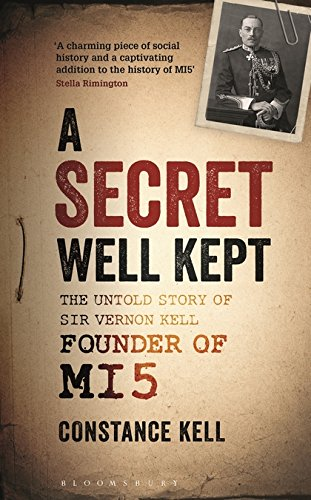 A Secret Well Kept: The Untold Story of Sir Vernon Kell, Founder of MI5