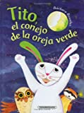 img - for Tito: El conejo de la oreja verde (Spanish Edition) book / textbook / text book
