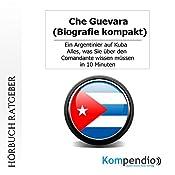 Che Guevara (Biografie kompakt): Ein Argentinier auf Kuba. Alles, was Sie über den Comandante wissen müssen in 10 Minuten | Robert Sasse, Yannick Esters