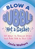 img - for [(Blow a Bubble, Not a Gasket : 101 Ways to Reduce Stress and Add Fun to Your Life)] [By (author) Janie Walters] published on (October, 2002) book / textbook / text book