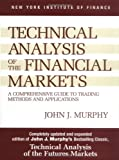 Technical Analysis of the Financial Markets: A Comprehensive Guide to Trading Methods and Applications (New York Institute of Finance), John J. Murphy, 0735200661