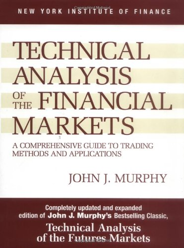 Technical Analysis of the Financial Markets: A Comprehensive Guide to Trading Methods (New York Stock Exchange)