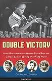 Double Victory: How African American Women Broke Race and Gender Barriers to Help Win World War II (Women of Action)