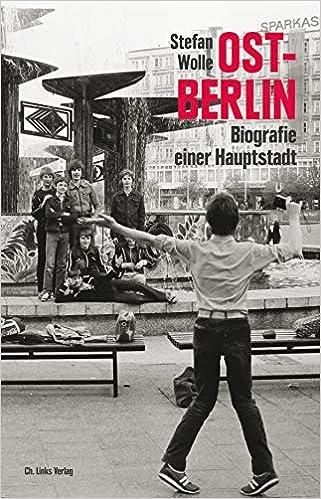 Ost-Berlin: Biografie einer Hauptstadt