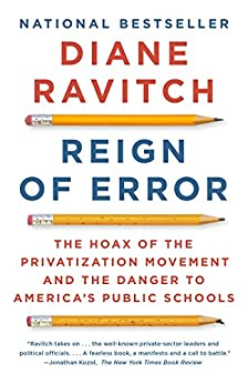 Reign of Error: The Hoax of the Privatization Movement and the Danger to America's Public Schools by [Ravitch, Diane]