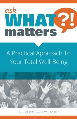 Ask What Matters?!: A Practical Approach To Your Total Well-Being pdf epub