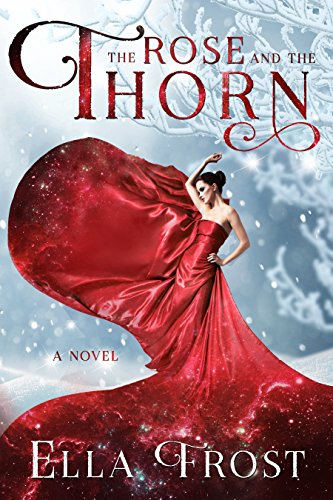 The Rose and the Thorn (The Rose Saga Book 1) by [Frost, Ella]