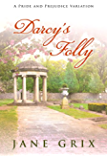 Darcy's Folly: A Pride and Prejudice Variation