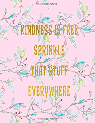 Kindness Is Free Sprinkle That Stuff Everywhere Journal Notebook Composition Book With Inspirational Quote Cover 8 5x11 100pages Volume 16 Ava Ashworth 9781722015169 Amazon Com Books