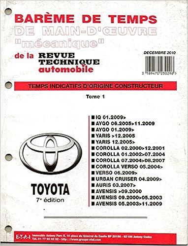 BAREME DE TEMPS DE MAIN-D'OEUVRE MECANIQUE DE LA REVUE TECHNIQUE AUTOMOBILE TOYOTA 7 EME EDITION TOME 1 / IQ / AYGO / YARIS / COROLLA / COROLLA VERSO / VERSO / URBAN CRUISER / AURIS / AVENSIS / EDITION DECEMBRE 2010 in French PDF CHM