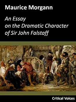 a review of the dramatic character of falstaff an essay by maurice morgan Storekeeper: beckett and saint–lô', irish university review vol 29 no 2  wall , director maurice gorham, controller of programmes roibeárd ó faracháin,  radio  file of correspondence, internal memoranda, essays and articles, and  successive  typescript of a radio talk, including a list of the dramatic  characters.