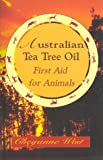 Australian Tea Tree Oil First Aid for Animals, Cheyanne West, 0962888273
