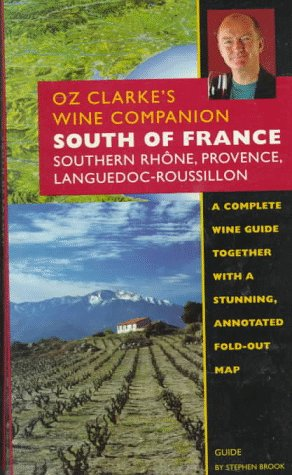Wine France Red Rhone - Oz Clarke's Wine Companion: South of France : Southern Rhone, Rovience, Languedoc-Roussillon : Guide (Oz, Clarke's Wine Companions Series)