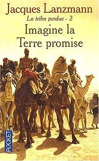 La Tribu perdue, tome 2 : Imagine la terre promise par Jacques Lanzmann