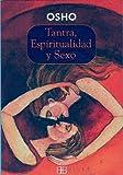 Tantra: Espiritualidad y Sexo, Osho Oshos and Osho Staff, 8492092114