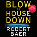 Blow the House Down Audiobook by Robert Baer Narrated by Paul Michael