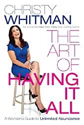 The Art of Having It All: A Woman's Guide To Unlimited Abundance