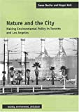 Nature and the City : Making Environmental Policy in Toronto and Los Angeles, Desfor, Gene Lawrence and Keil, Roger, 0816523738