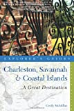 Explorer's Guide Charleston, Savannah and Coastal Islands: A Great Destination (Seventh Edition)  (Explorer's Great Destinations)
