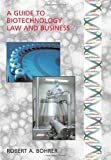 A Guide to Biotechnology Law and Business, Bohrer, Robert A., 1594600872