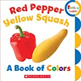 Red Pepper, Yellow Squash: A Book of Colors (Rookie Toddler)