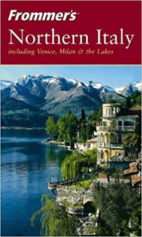 Frommer's Northern Italy: including Venice, Milan and the Lakes (Frommer′s Complete Guides)